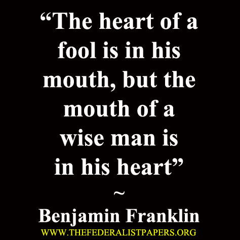 Benjamin Franklin Poster, The heart of a fool is in his mouth, but the mouth of a wise man is in his heart