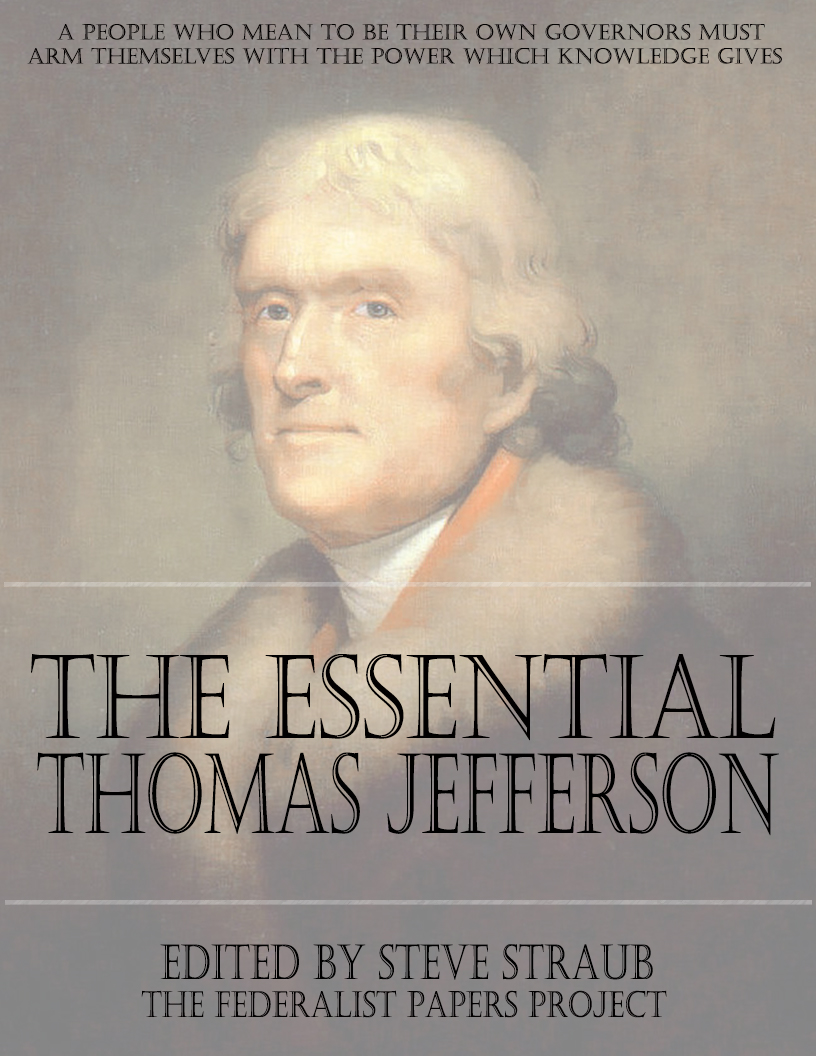 a discussion on the federalist views of thomas jefferson The federalist papers is a treatise on free government in peace and security it is the outstanding american contribution to the literature on constitutional democracy and federalism, and a classic of western political thought it is, by far, the most authoritative text concerning the interpretation.