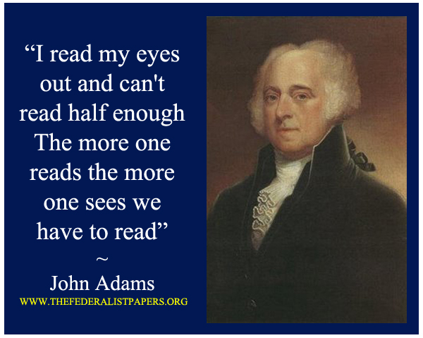John Adams Poster, The more one reads the more one sees we have to read more