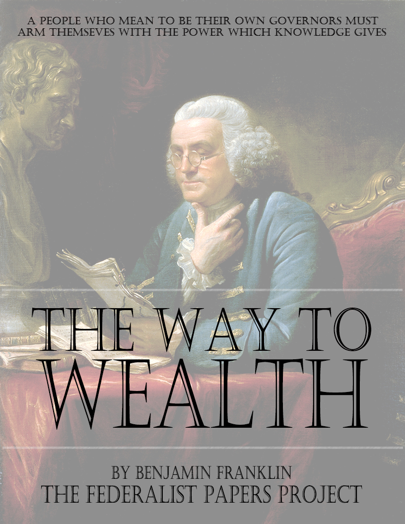 the way to wealth benjamin franklin essays In benjamin franklins preface to poor richard improved, the way to wealth, franklin offers many adages to help the reader conserve money many of these sayings are common even today.