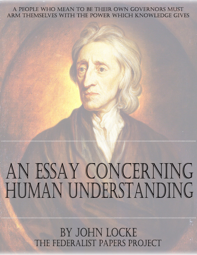 john locke and essay concerning human understanding A short summary of john locke's essay concerning human understanding this free synopsis covers all the crucial plot points of essay concerning human understanding.