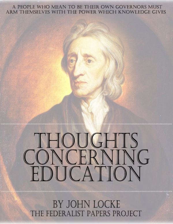 john locke essay some thoughts concerning education John locke's some thoughts concerning education began as a series of letters to his friend, sir edward clarke written during the same period he was writing the final draft of an essay concerning human understanding, the thoughts was first published in 1693.