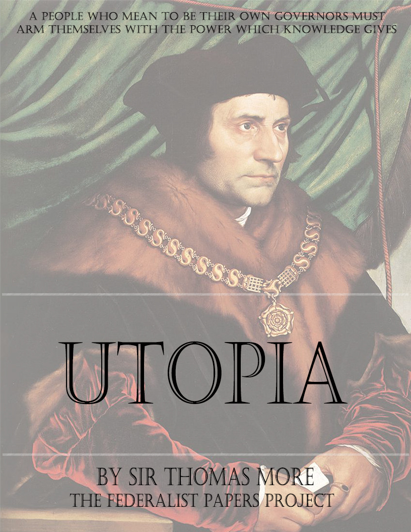 an analysis of utopian philosophy and religion in utopia by sir thomas more - analysis of thomas more's utopia the historical thomas more, the author of utopia, was an extraordinarily complicated man who tied up all the threads of his life in his heroic death the utopia is the sort of complicated book that we should expect from so complicated a man.
