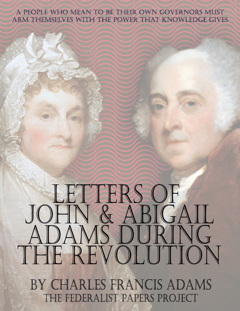 "essay on john and abigail adams ""the letters of john and abigail adams"" provides an insightful record of american life before, during, and after the revolution the letters also reveal the intellectually and emotionally fulfilling relationship between john and abigail that lasted fifty-four years and withstood historical upheavals, long periods apart, and personal tragedies."