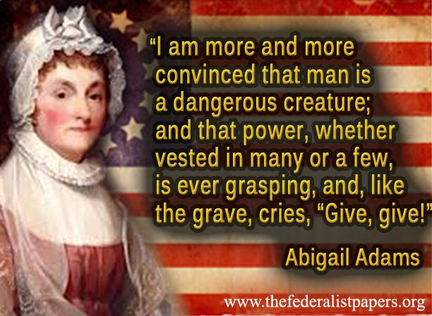 Abigail Adams Quote Man Is A Dangerous Creature