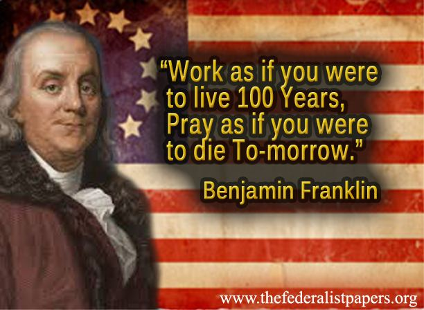 Benjamin Franklin Poster, Pray As If You were Going To Die Tomorrow