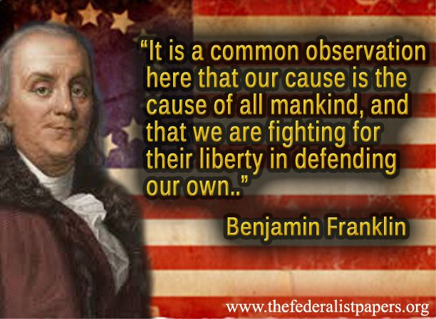 Benjamin Framklin Quote, Our Cause Is The Cause Of All Mankind