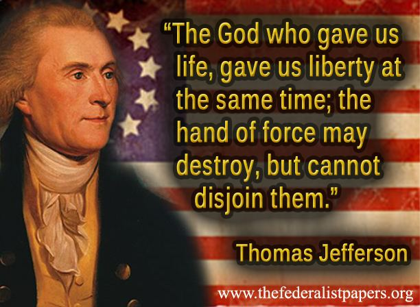 Thomas Jefferson Quote   The God Who Gave Us Life Gave Us Liberty