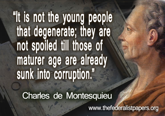 Baron de Montesquieu, It is not the young people that degenerate