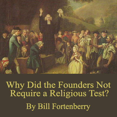 Why Did the Founders Not Require a Religious Test?