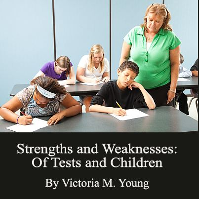 Strengths and Weaknesses: Of Tests and Children