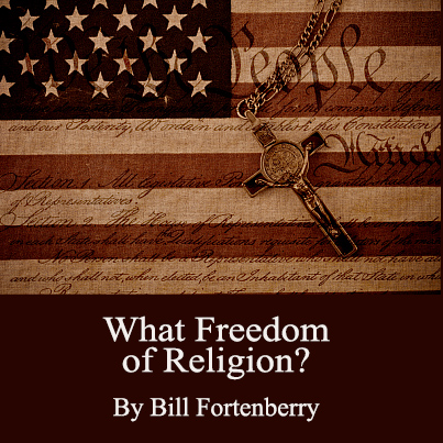 What Freedom of Religion by Bill Fortenberry