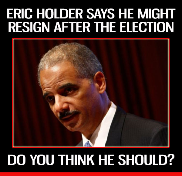 Eric Holder says he might resign after the mid-term elections. Should he resign?