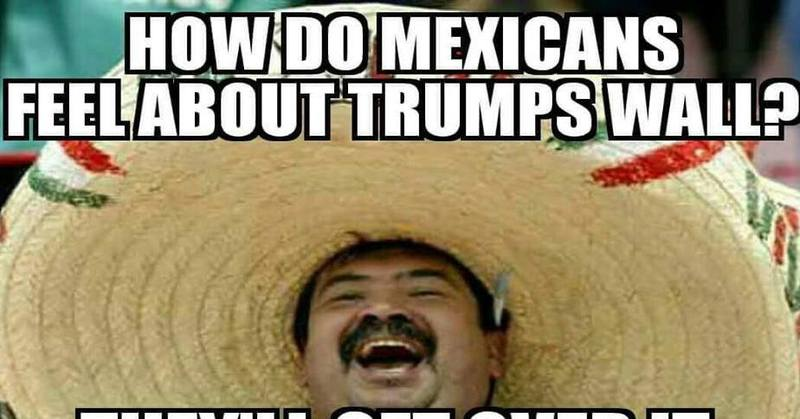 imageedit_57_5465013727 joke explains how mexicans feel about trump's wall