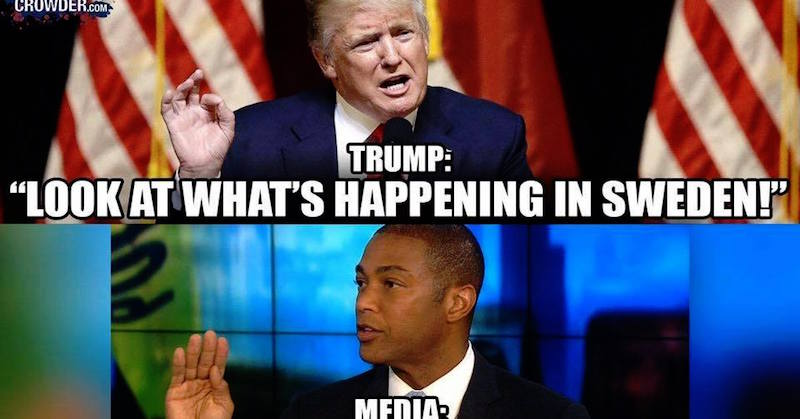 FakeNewsSwedenCrop what happens to media every time they fake the news [meme],Trump Sweden Meme