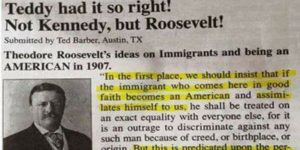 Teddy Roosevelt Summed Up Our Current Immigration Crisis…In 1907